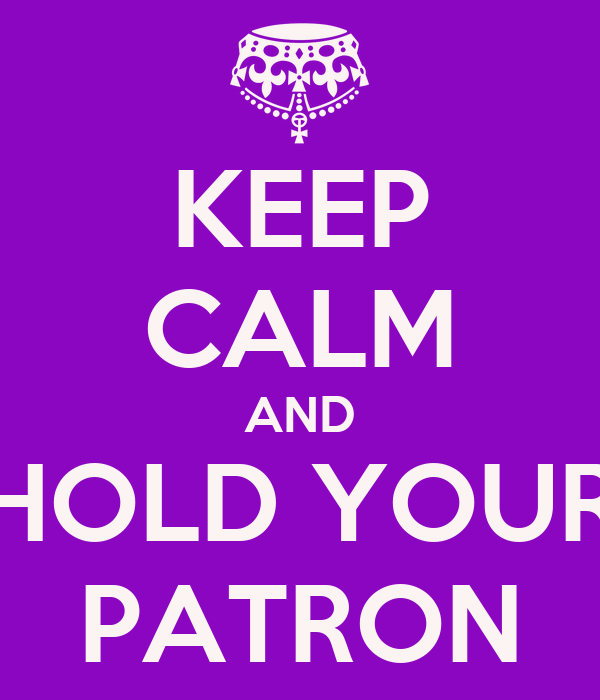 KEEP CALM AND HOLD YOUR PATRON