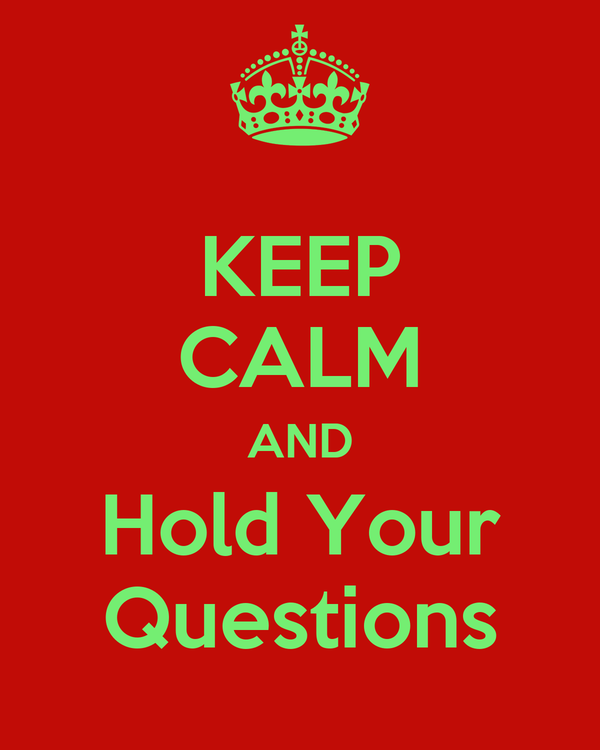 KEEP CALM AND Hold Your Questions