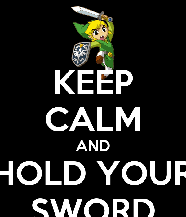 KEEP CALM AND HOLD YOUR SWORD
