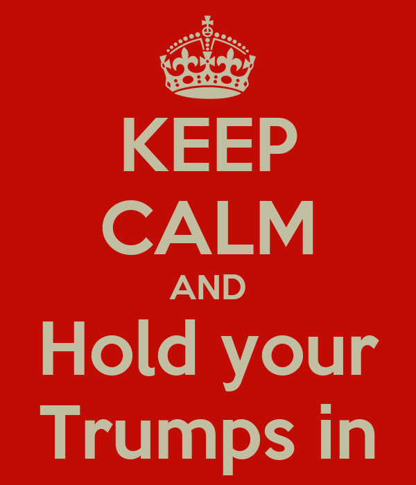 KEEP CALM AND Hold your Trumps in