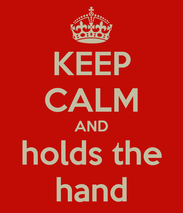 KEEP CALM AND holds the hand