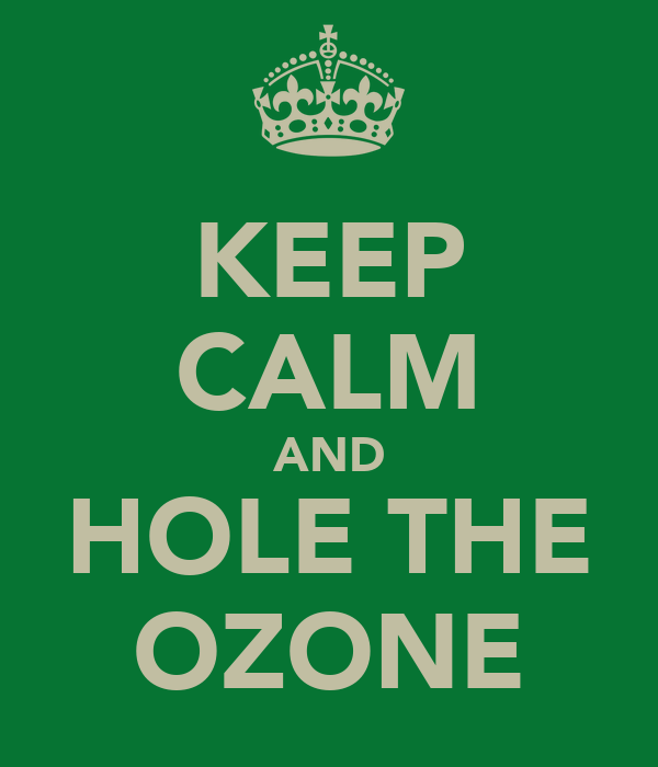 KEEP CALM AND HOLE THE OZONE