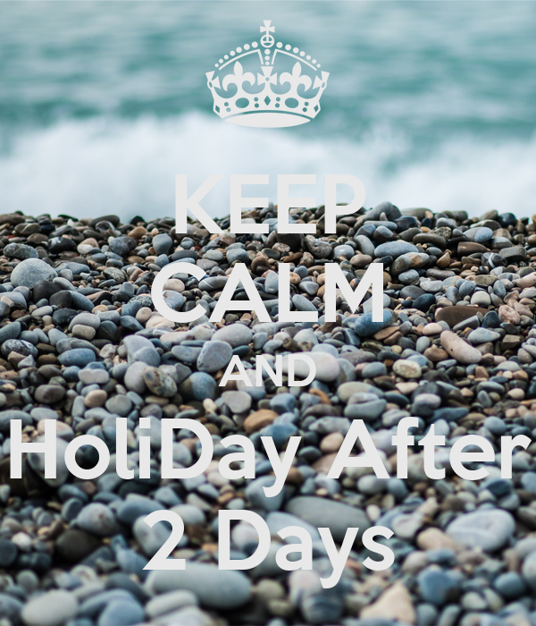 KEEP CALM AND HoliDay After 2 Days