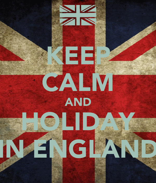 KEEP CALM AND HOLIDAY IN ENGLAND