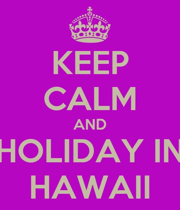 KEEP CALM AND HOLIDAY IN HAWAII