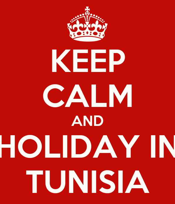 KEEP CALM AND HOLIDAY IN TUNISIA