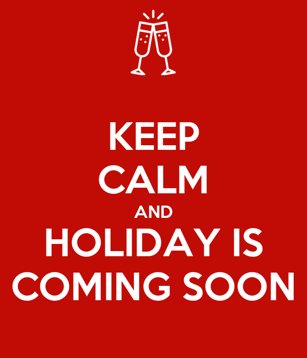 KEEP CALM AND HOLIDAY IS COMING SOON
