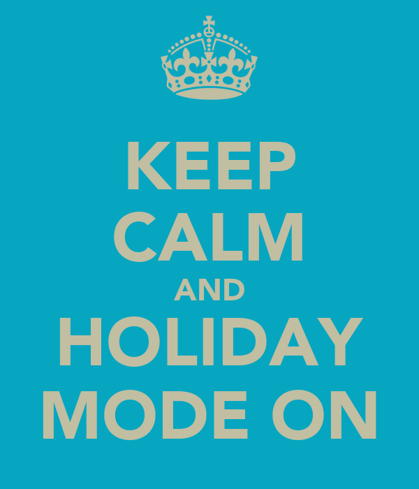 KEEP CALM AND HOLIDAY MODE ON