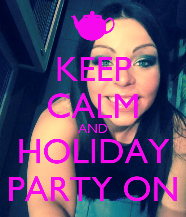 KEEP CALM AND HOLIDAY PARTY ON