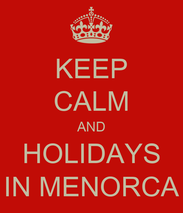 KEEP CALM AND HOLIDAYS IN MENORCA