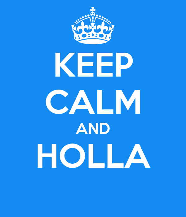 KEEP CALM AND HOLLA