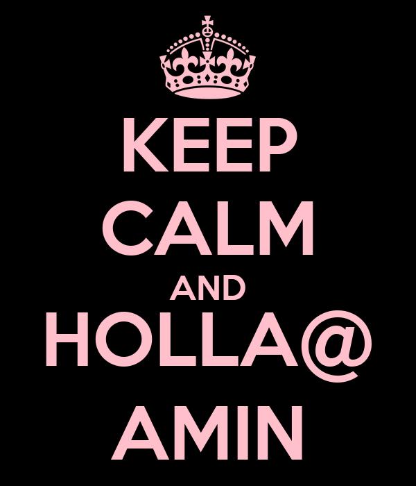 KEEP CALM AND HOLLA@ AMIN