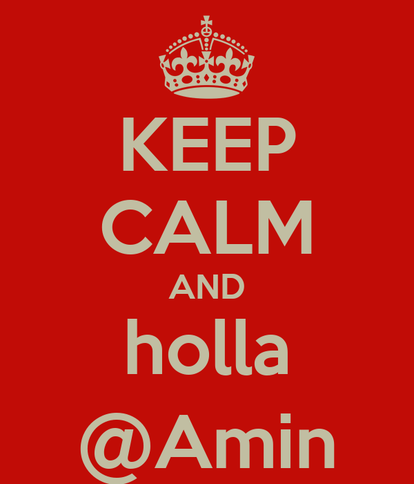 KEEP CALM AND holla @Amin