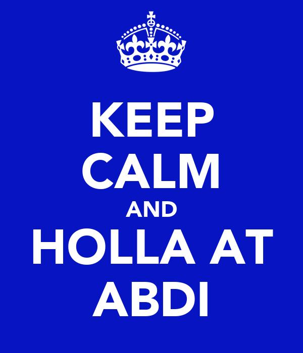 KEEP CALM AND HOLLA AT ABDI