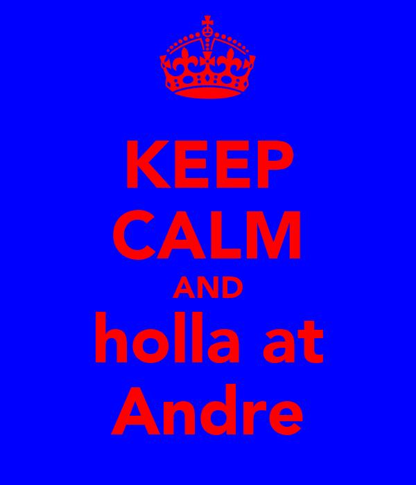 KEEP CALM AND holla at Andre