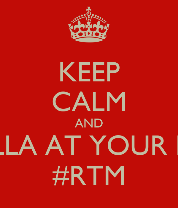 KEEP CALM AND HOLLA AT YOUR BOY #RTM