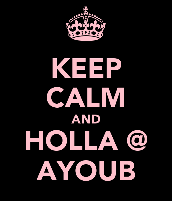 KEEP CALM AND HOLLA @ AYOUB