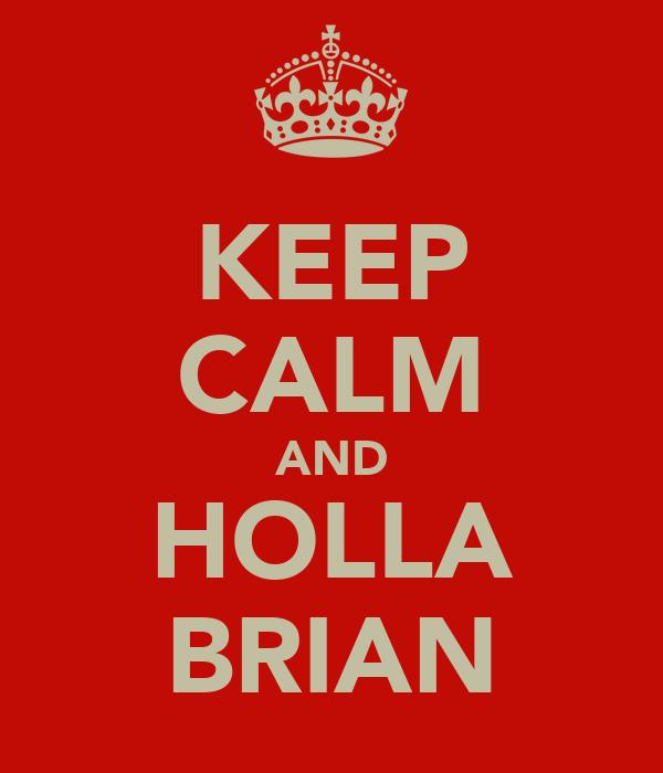 KEEP CALM AND HOLLA BRIAN