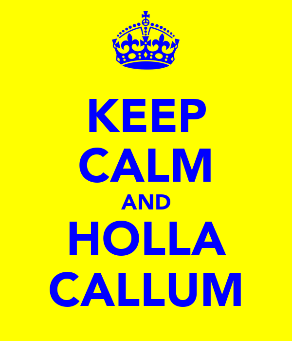 KEEP CALM AND HOLLA CALLUM
