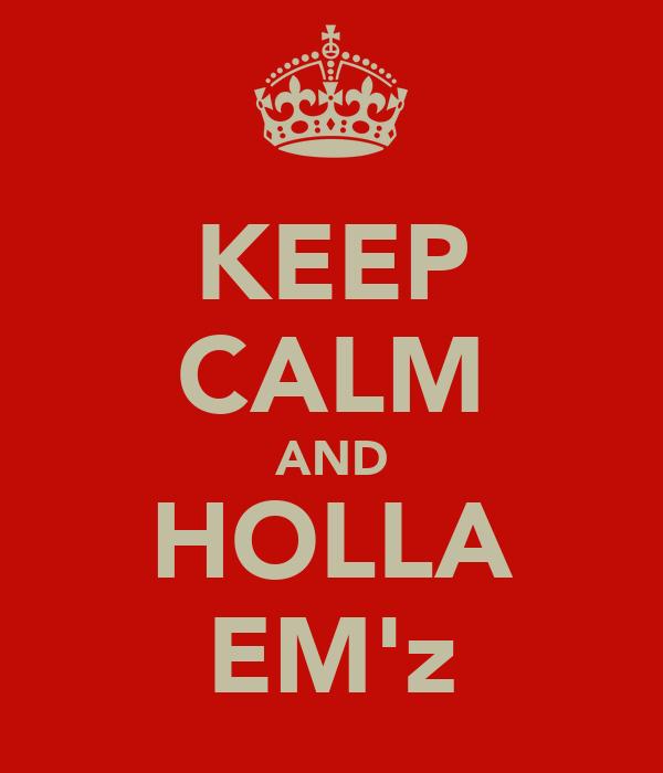 KEEP CALM AND HOLLA EM'z