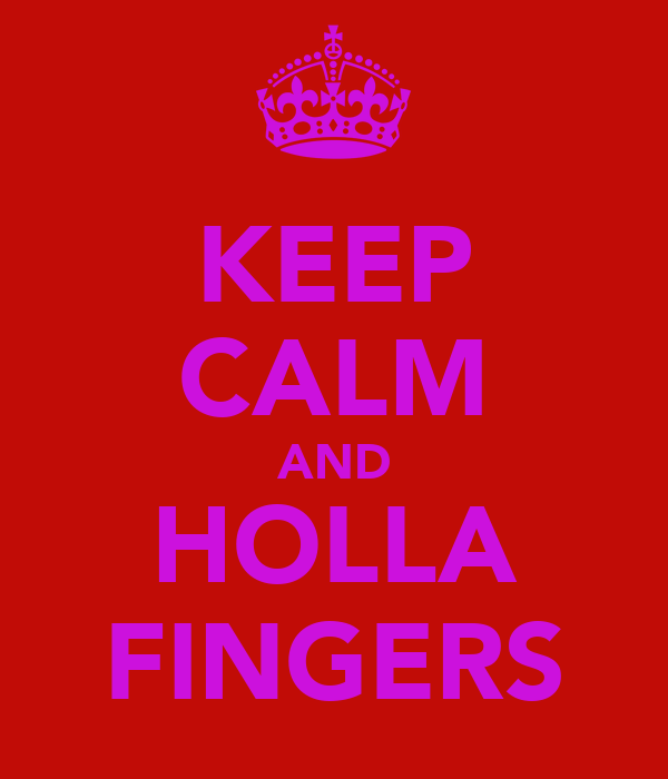 KEEP CALM AND HOLLA FINGERS