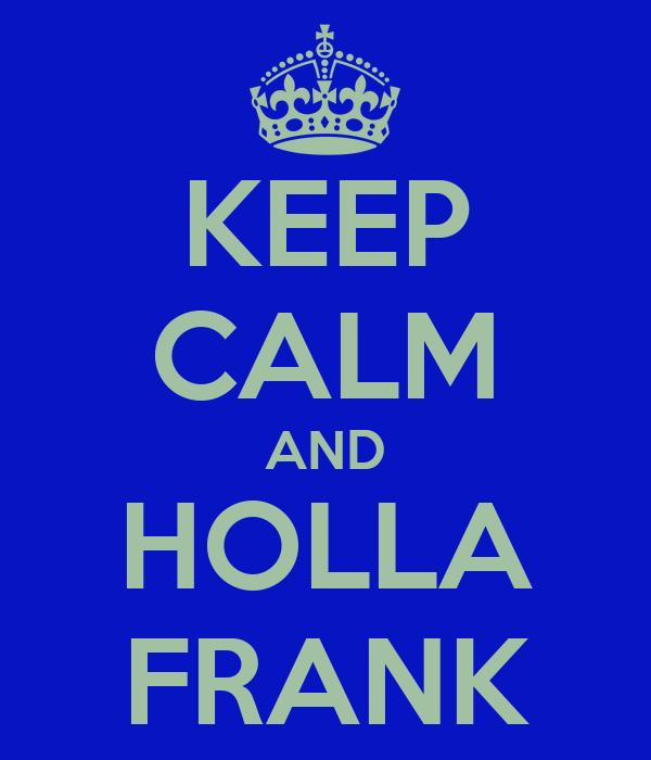 KEEP CALM AND HOLLA FRANK