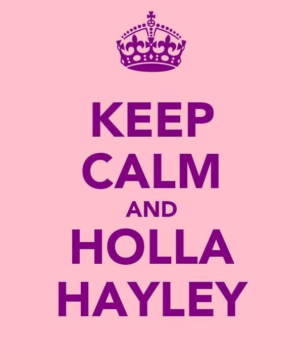 KEEP CALM AND HOLLA HAYLEY
