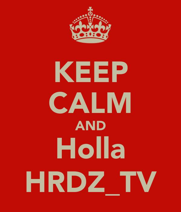 KEEP CALM AND Holla HRDZ_TV
