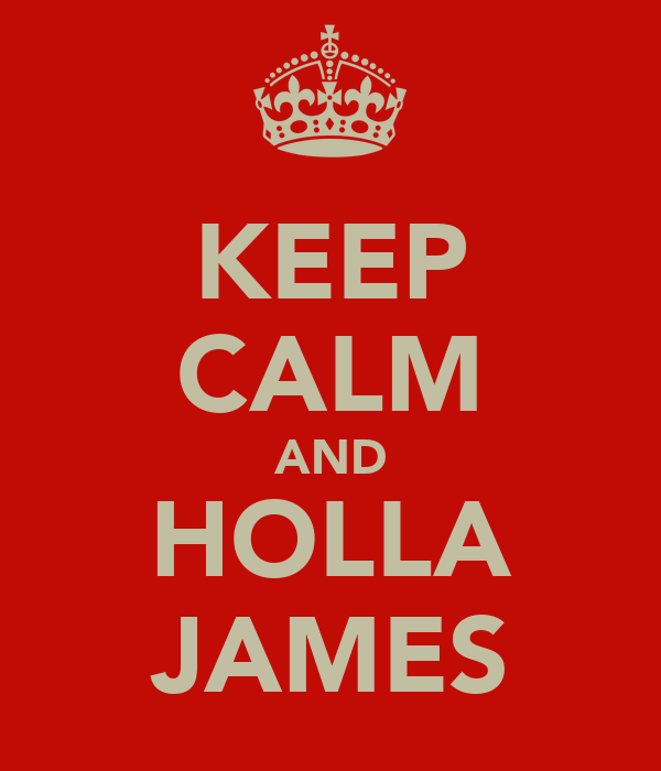 KEEP CALM AND HOLLA JAMES