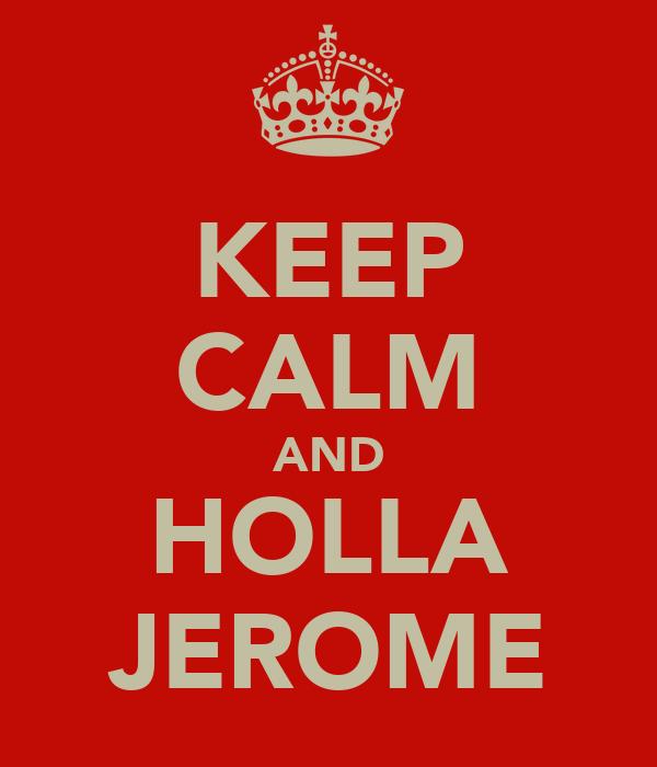 KEEP CALM AND HOLLA JEROME