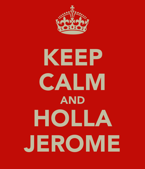 KEEP CALM AND HOLLA JEROME