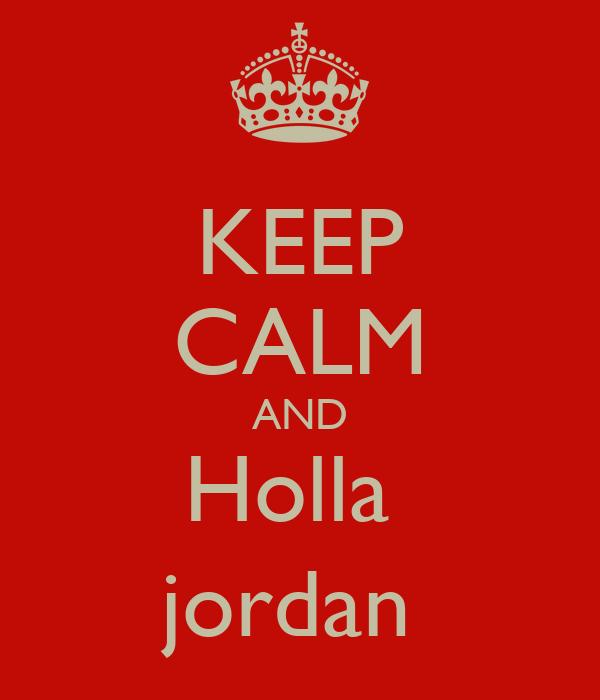 KEEP CALM AND Holla  jordan