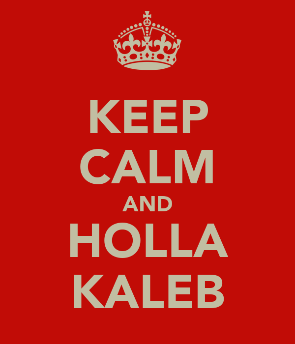 KEEP CALM AND HOLLA KALEB