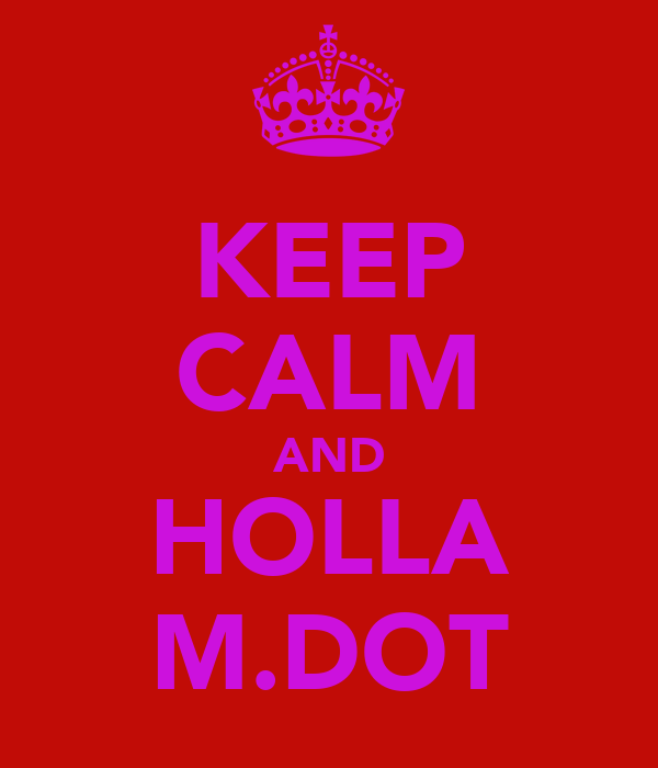 KEEP CALM AND HOLLA M.DOT