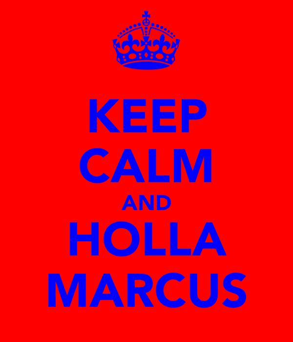 KEEP CALM AND HOLLA MARCUS
