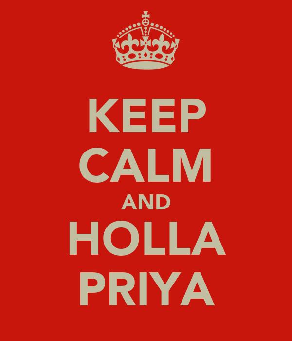 KEEP CALM AND HOLLA PRIYA
