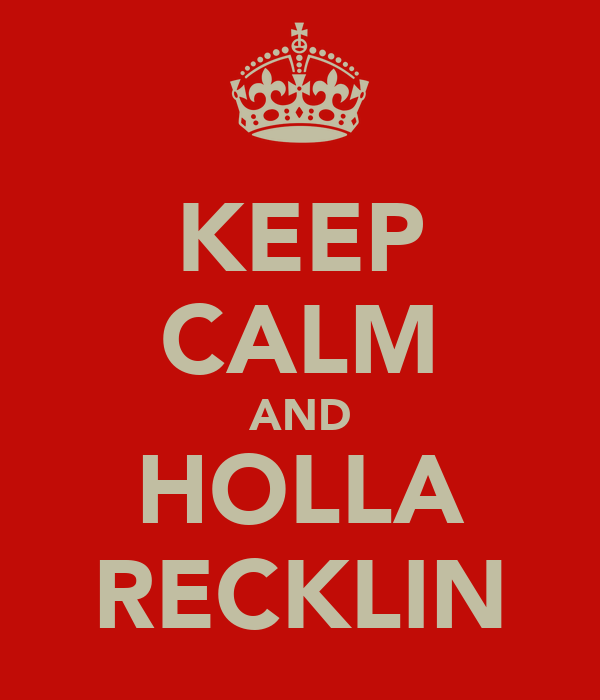 KEEP CALM AND HOLLA RECKLIN