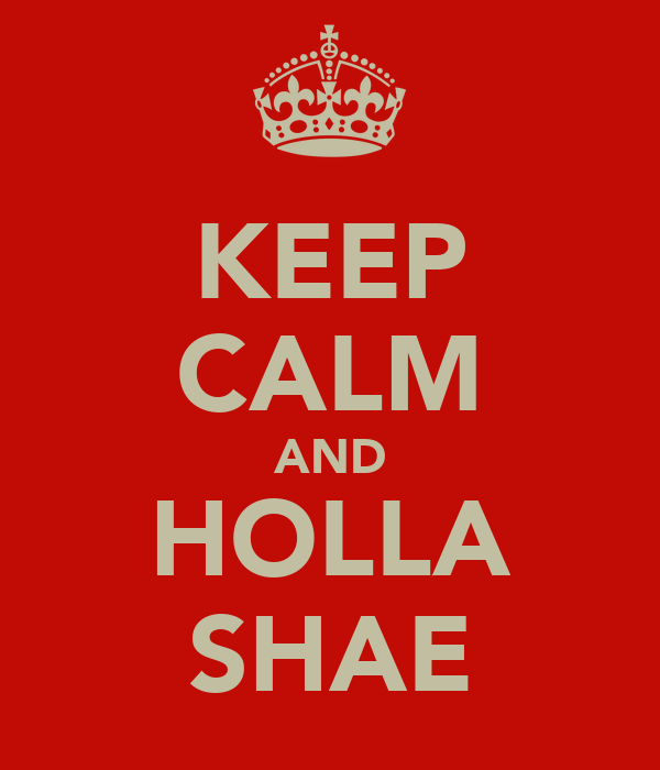 KEEP CALM AND HOLLA SHAE