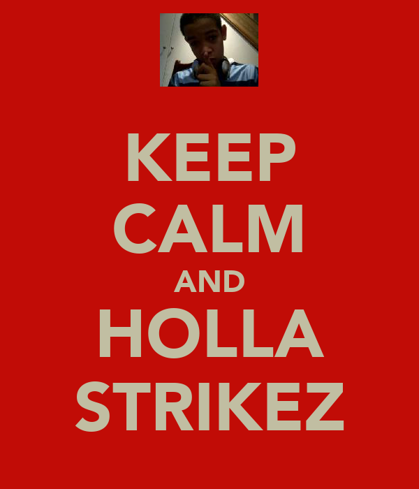 KEEP CALM AND HOLLA STRIKEZ