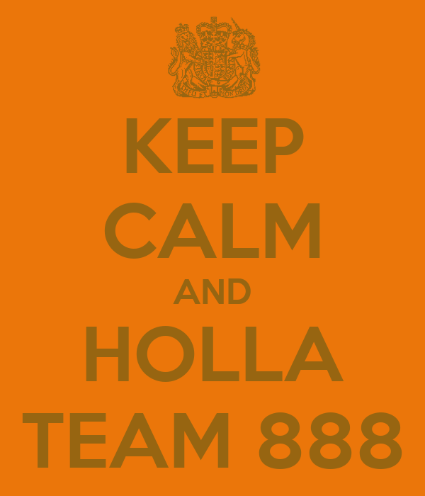 KEEP CALM AND HOLLA TEAM 888