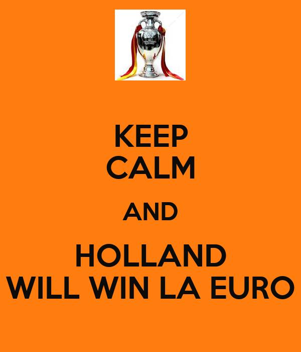 KEEP CALM AND HOLLAND WILL WIN LA EURO