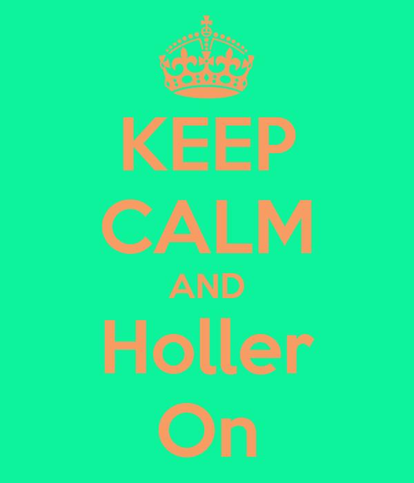 KEEP CALM AND Holler On