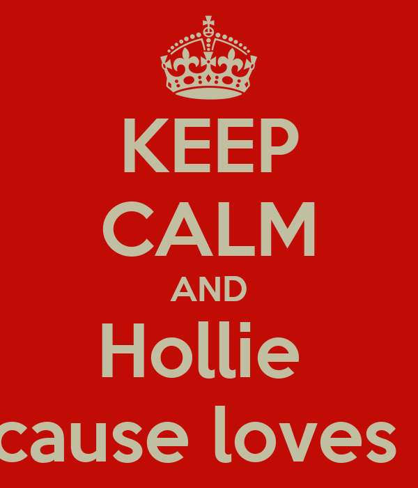 KEEP CALM AND Hollie  because loves ......