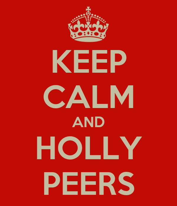 KEEP CALM AND HOLLY PEERS
