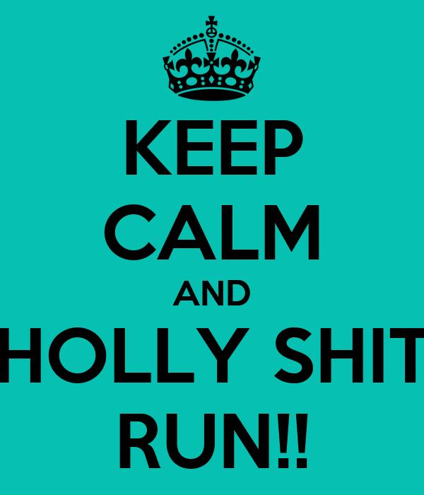 KEEP CALM AND HOLLY SHIT RUN!!