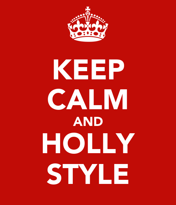 KEEP CALM AND HOLLY STYLE