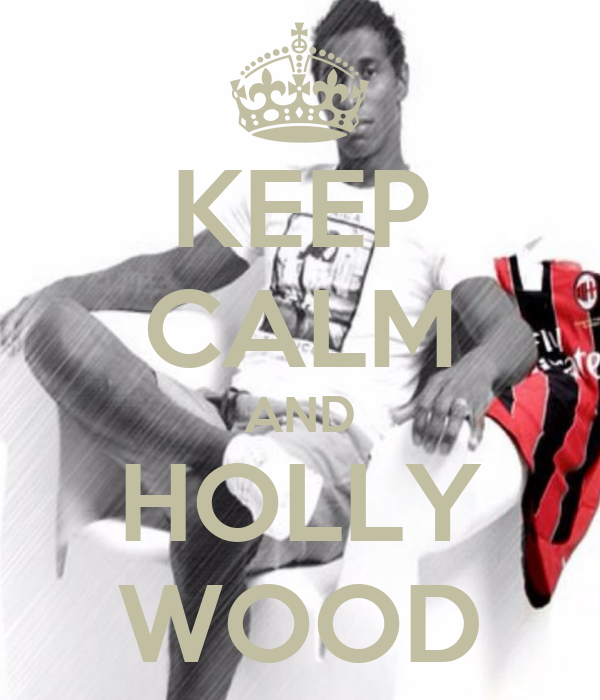 KEEP CALM AND HOLLY WOOD