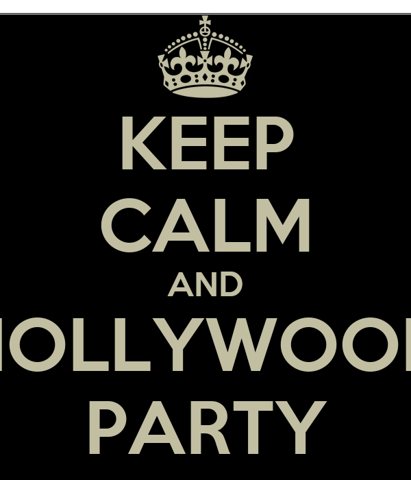 KEEP CALM AND HOLLYWOOD PARTY