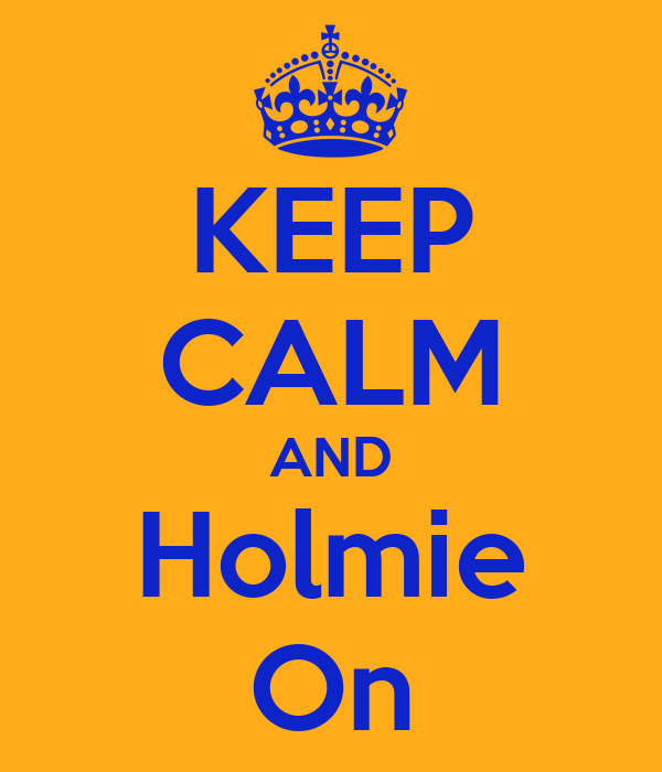KEEP CALM AND Holmie On