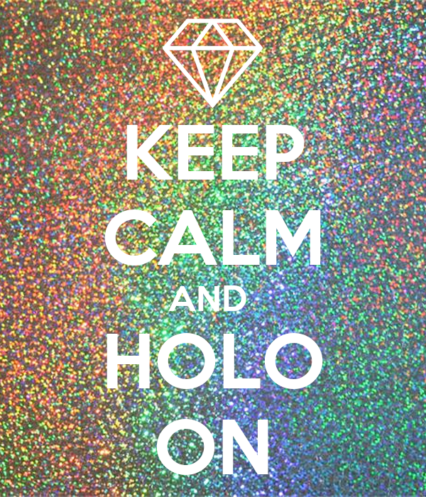 KEEP CALM AND  HOLO ON